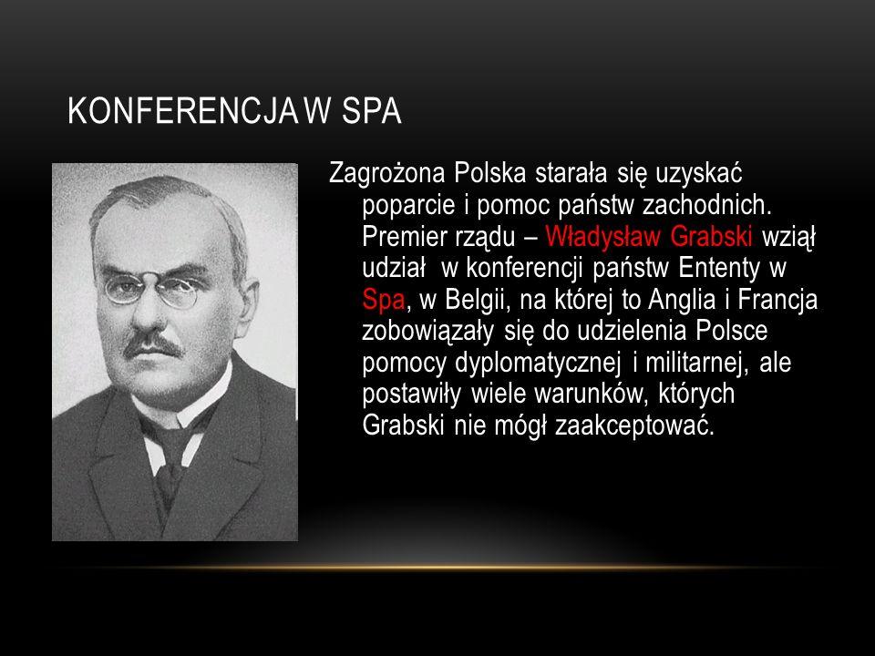 KONFERENCJA W SPA Zagrożona Polska starała się uzyskać poparcie i pomoc państw zachodnich. Premier rządu – Władysław Grabski wziął udział w konferencj