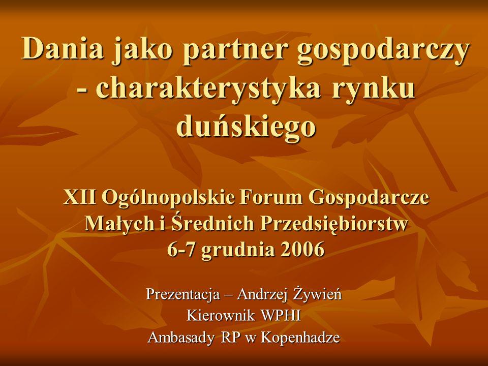 Dania jako partner gospodarczy - charakterystyka rynku duńskiego XII Ogólnopolskie Forum Gospodarcze Małych i Średnich Przedsiębiorstw 6-7 grudnia 200