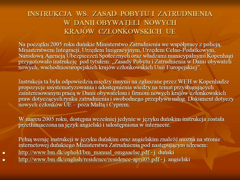 INSTRUKCJA WS. ZASAD POBYTU I ZATRUDNIENIA W DANII OBYWATELI NOWYCH KRAJÓW CZŁONKOWSKICH UE Na początku 2005 roku duńskie Ministerstwo Zatrudnienia we