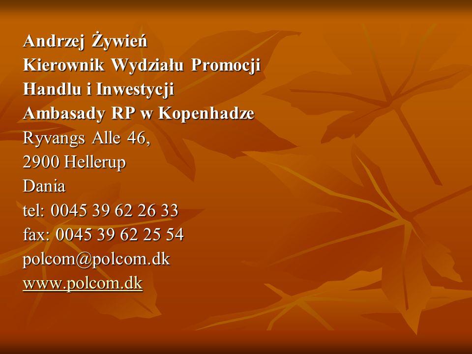 Andrzej Żywień Kierownik Wydziału Promocji Handlu i Inwestycji Ambasady RP w Kopenhadze Ryvangs Alle 46, 2900 Hellerup Dania tel: 0045 39 62 26 33 fax