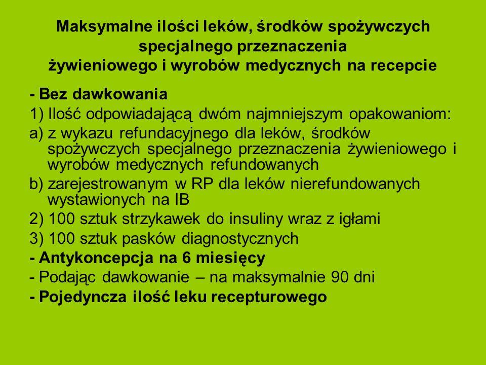 Maksymalne ilości leków, środków spożywczych specjalnego przeznaczenia żywieniowego i wyrobów medycznych na recepcie - Bez dawkowania 1) Ilość odpowia