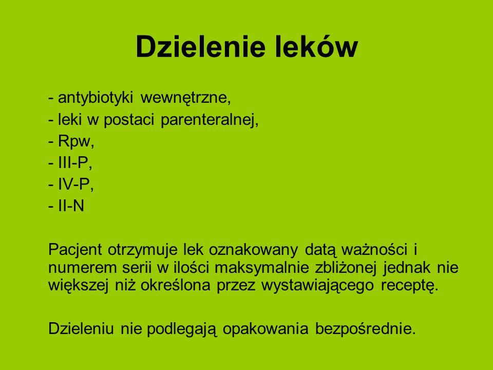 Dzielenie leków - antybiotyki wewnętrzne, - leki w postaci parenteralnej, - Rpw, - III-P, - IV-P, - II-N Pacjent otrzymuje lek oznakowany datą ważnośc