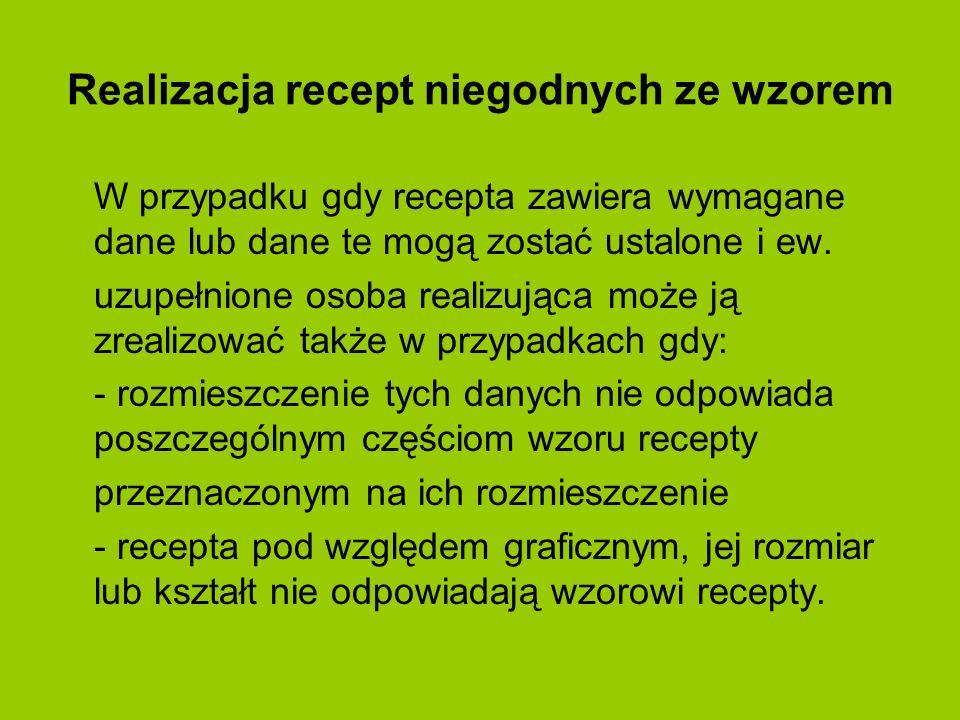 Realizacja recept niegodnych ze wzorem W przypadku gdy recepta zawiera wymagane dane lub dane te mogą zostać ustalone i ew. uzupełnione osoba realizuj