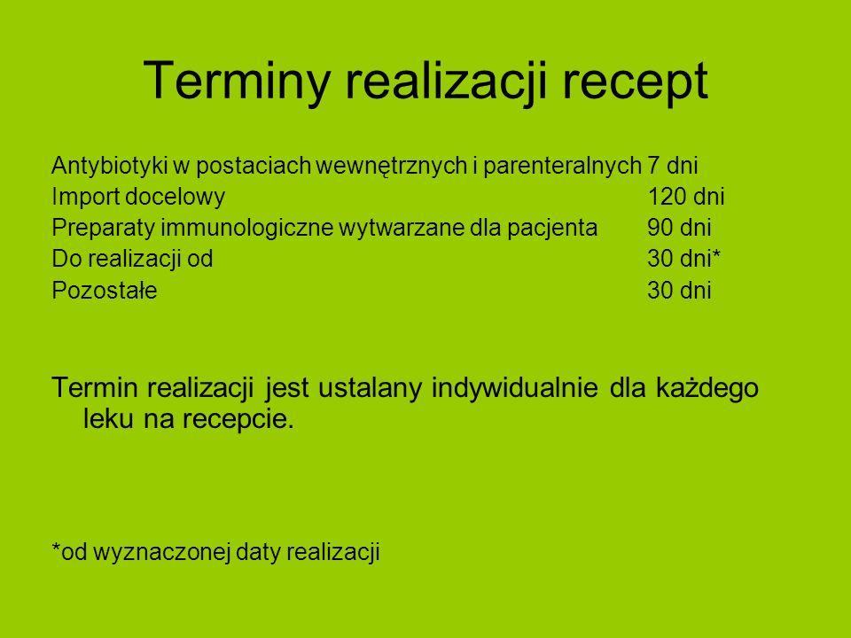 Terminy realizacji recept Antybiotyki w postaciach wewnętrznych i parenteralnych7 dni Import docelowy 120 dni Preparaty immunologiczne wytwarzane dla