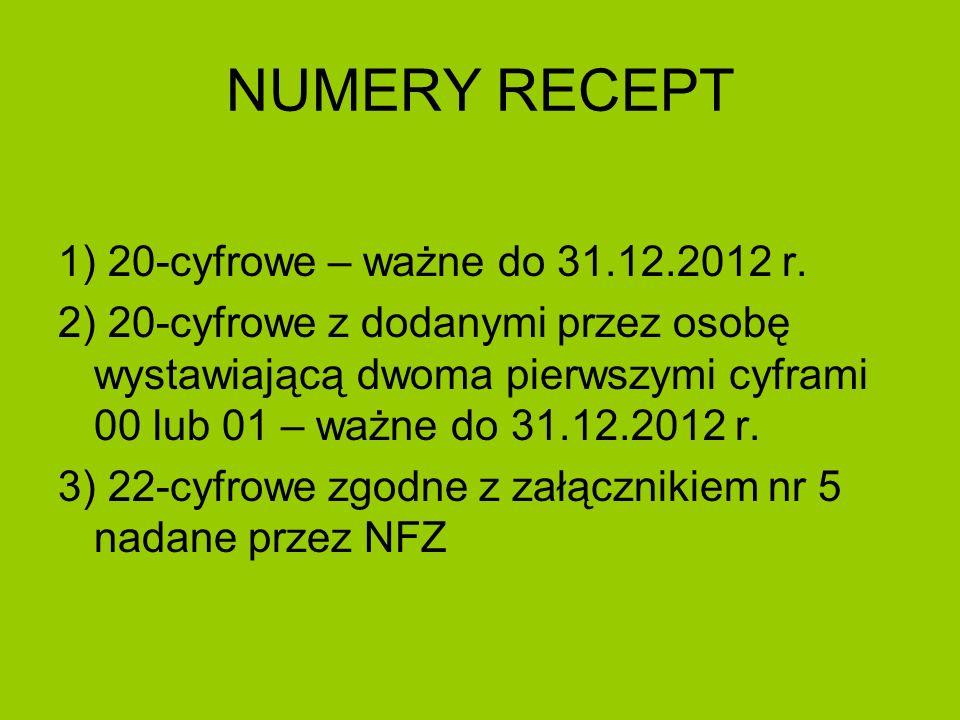 NUMERY RECEPT 1) 20-cyfrowe – ważne do 31.12.2012 r. 2) 20-cyfrowe z dodanymi przez osobę wystawiającą dwoma pierwszymi cyframi 00 lub 01 – ważne do 3