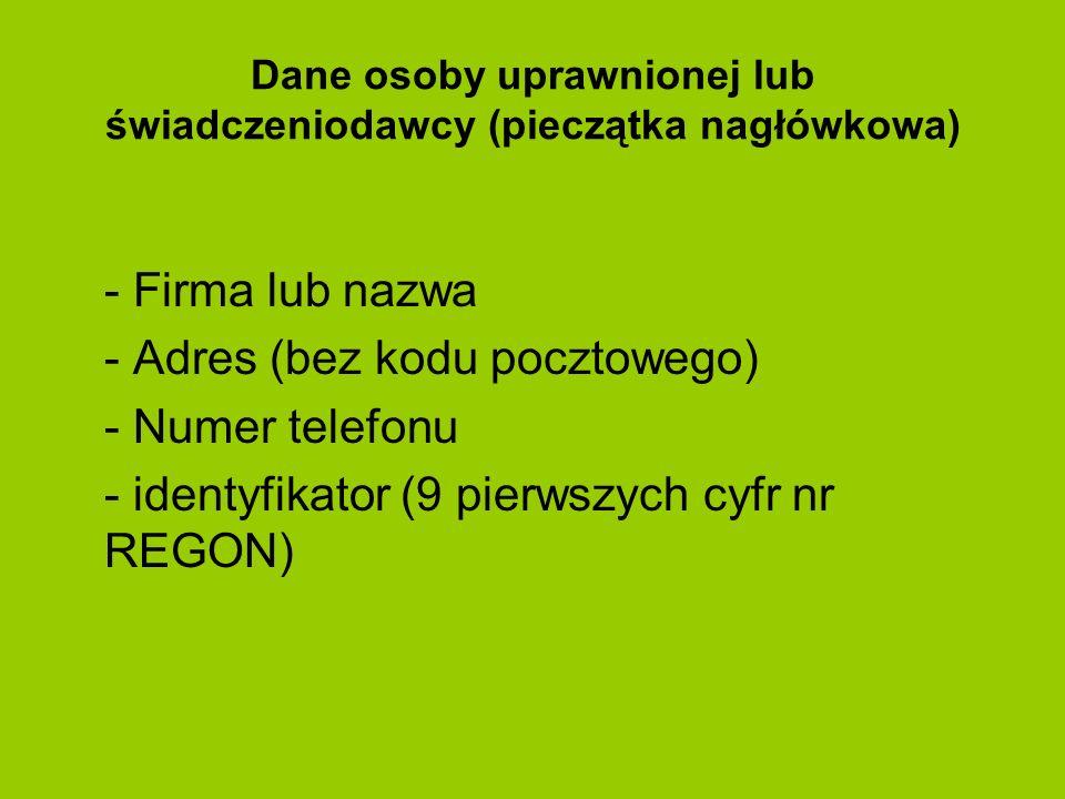 Dane osoby uprawnionej lub świadczeniodawcy (pieczątka nagłówkowa) - Firma lub nazwa - Adres (bez kodu pocztowego) - Numer telefonu - identyfikator (9