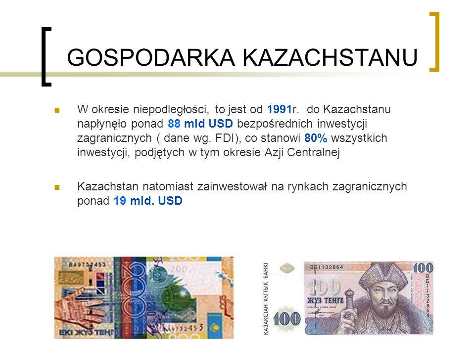 W okresie niepodległości, to jest od 1991r. do Kazachstanu napłynęło ponad 88 mld USD bezpośrednich inwestycji zagranicznych ( dane wg. FDI), co stano