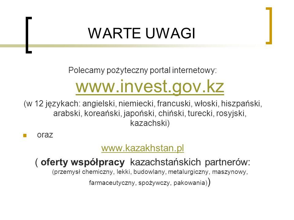 WARTE UWAGI Polecamy pożyteczny portal internetowy: www.invest.gov.kz www.invest.gov.kz (w 12 językach: angielski, niemiecki, francuski, włoski, hiszp
