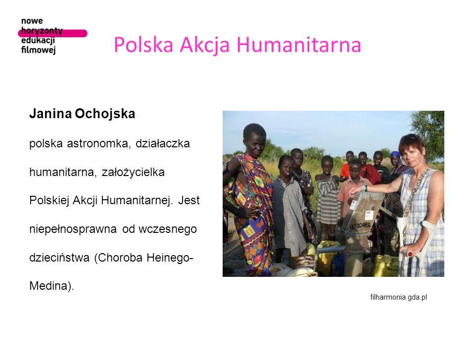 Polska Akcja Humanitarna Janina Ochojska polska astronomka, działaczka humanitarna, założycielka Polskiej Akcji Humanitarnej. Jest niepełnosprawna od