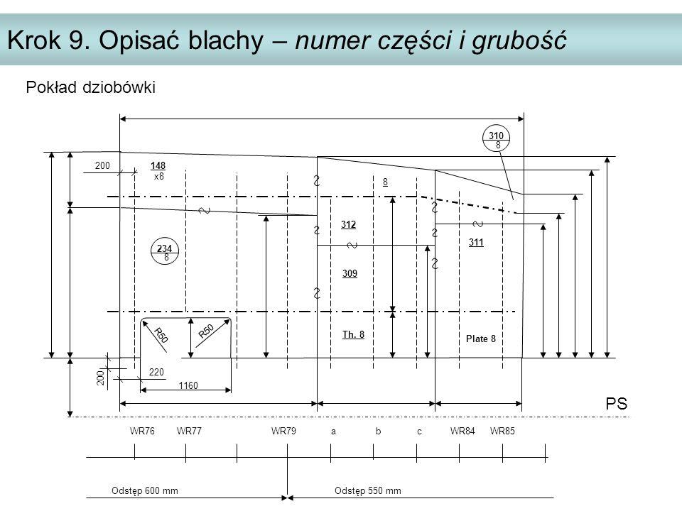 Krok 9. Opisać blachy – numer części i grubość PS WR76 WR77 WR79 a b c WR84 WR85 Odstęp 600 mm Odstęp 550 mm 200 220 200 R50 1160 234 8 x8 312 Th. 8 P