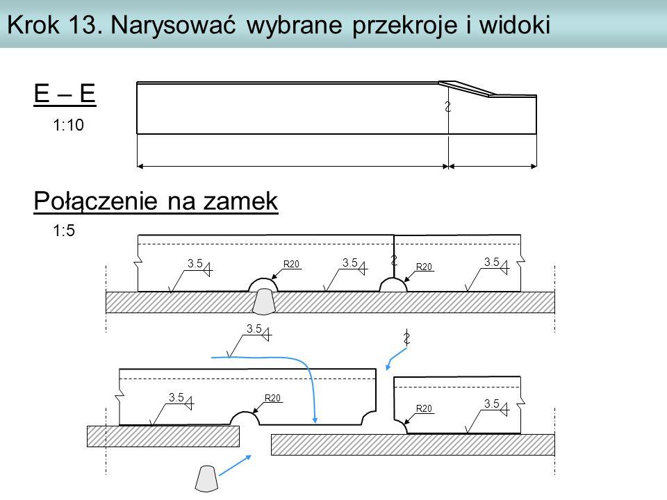 E – E 1:10 Krok 13. Narysować wybrane przekroje i widoki Połączenie na zamek 1:5 R20 3.5 R20 3.5