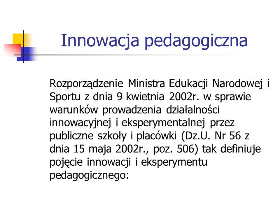 Innowacja pedagogiczna Rozporządzenie Ministra Edukacji Narodowej i Sportu z dnia 9 kwietnia 2002r. w sprawie warunków prowadzenia działalności innowa