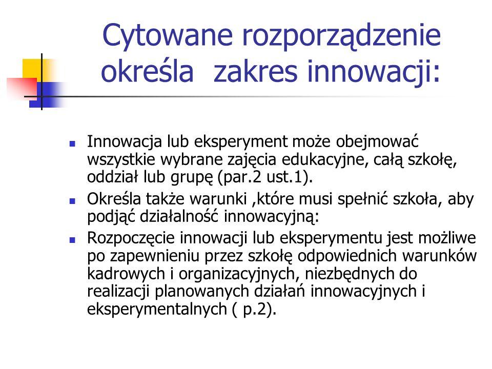 Cytowane rozporządzenie określa zakres innowacji: Innowacja lub eksperyment może obejmować wszystkie wybrane zajęcia edukacyjne, całą szkołę, oddział
