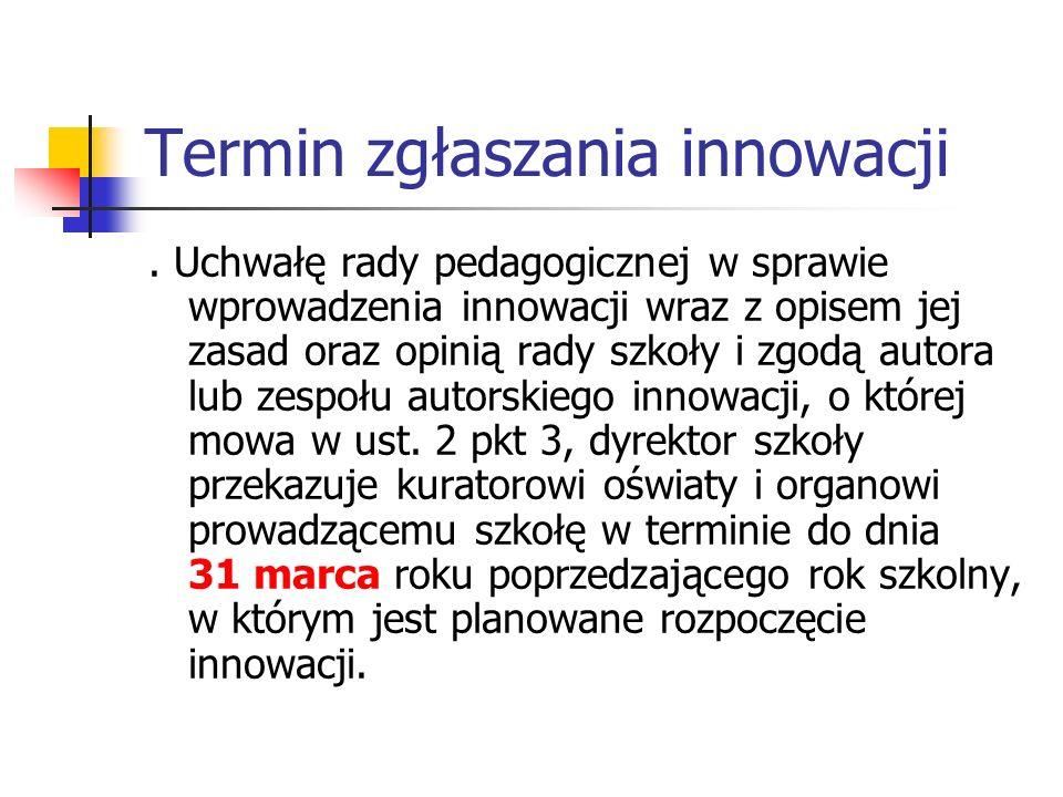 Termin zgłaszania innowacji. Uchwałę rady pedagogicznej w sprawie wprowadzenia innowacji wraz z opisem jej zasad oraz opinią rady szkoły i zgodą autor