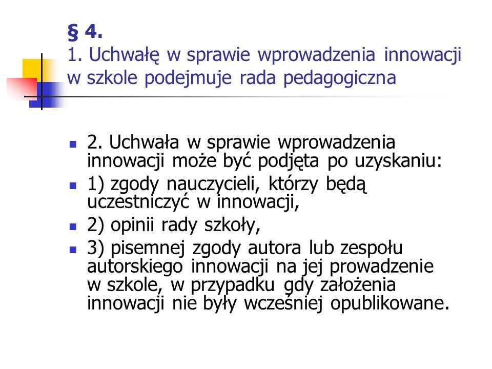 § 4. 1. Uchwałę w sprawie wprowadzenia innowacji w szkole podejmuje rada pedagogiczna 2. Uchwała w sprawie wprowadzenia innowacji może być podjęta po