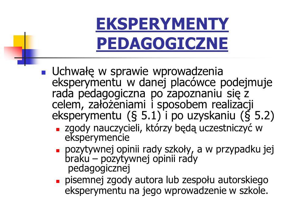 EKSPERYMENTY PEDAGOGICZNE Uchwałę w sprawie wprowadzenia eksperymentu w danej placówce podejmuje rada pedagogiczna po zapoznaniu się z celem, założeni