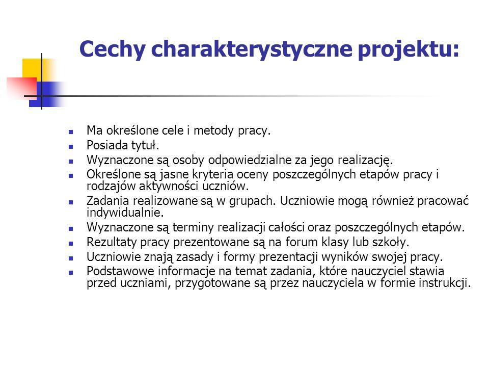 Cechy charakterystyczne projektu: Ma określone cele i metody pracy. Posiada tytuł. Wyznaczone są osoby odpowiedzialne za jego realizację. Określone są