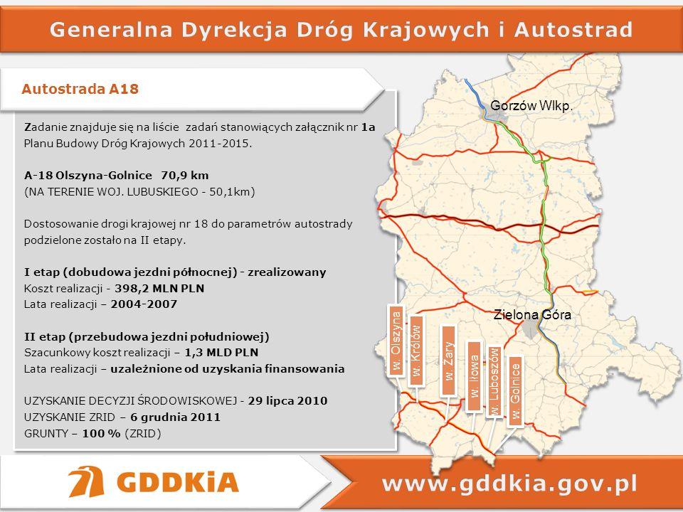 Zadanie znajduje się na liście zadań stanowiących załącznik nr 1a Planu Budowy Dróg Krajowych 2011-2015. A-18 Olszyna-Golnice 70,9 km (NA TERENIE WOJ.