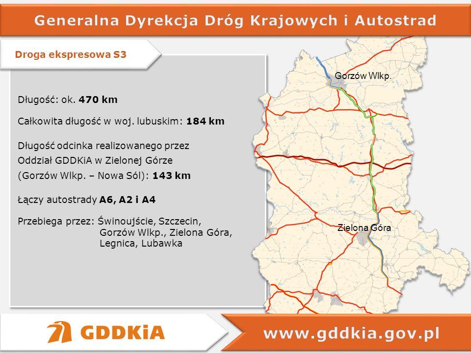 Droga ekspresowa S3 Zielona Góra Gorzów Wlkp. Długość: ok. 470 km Całkowita długość w woj. lubuskim: 184 km Długość odcinka realizowanego przez Oddzia
