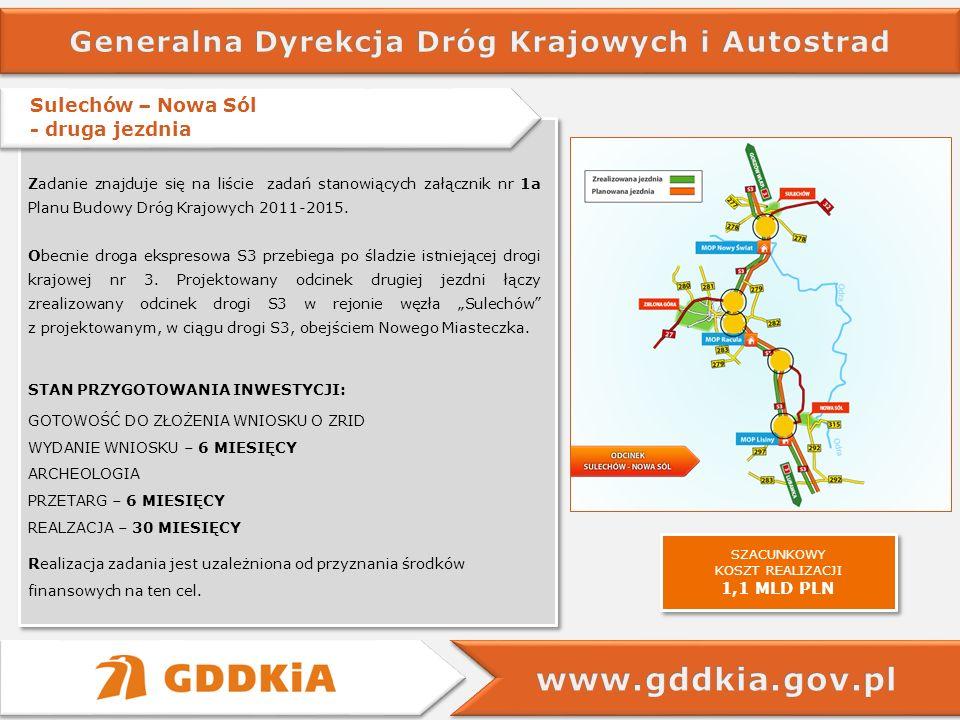 Zadanie znajduje się na liście zadań stanowiących załącznik nr 1a Planu Budowy Dróg Krajowych 2011-2015. Obecnie droga ekspresowa S3 przebiega po ślad