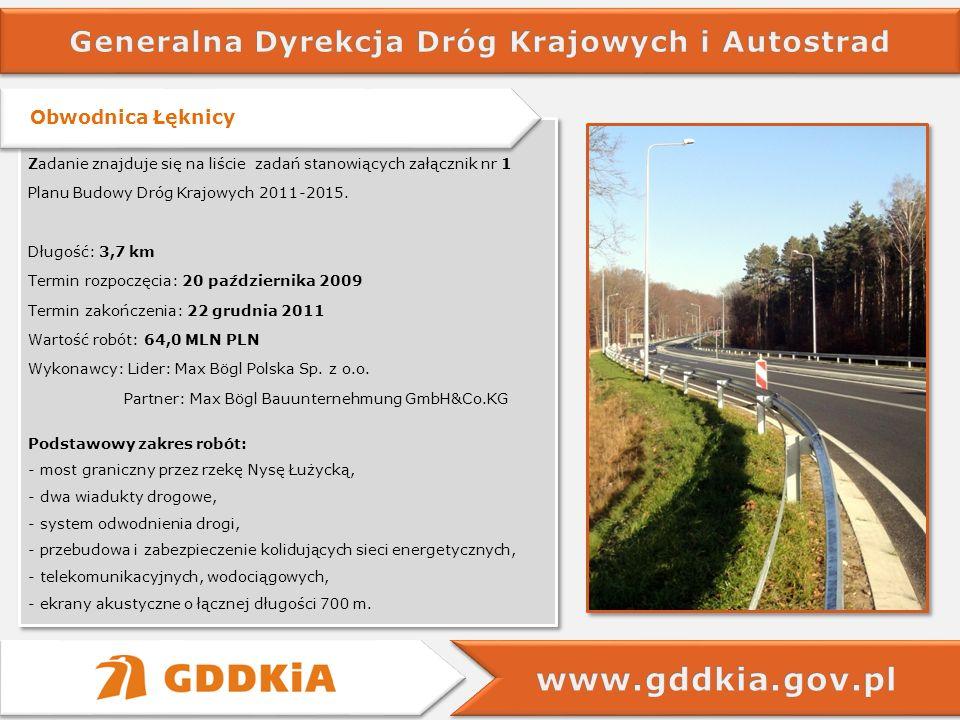 Obwodnica Łęknicy Zadanie znajduje się na liście zadań stanowiących załącznik nr 1 Planu Budowy Dróg Krajowych 2011-2015. Długość: 3,7 km Termin rozpo