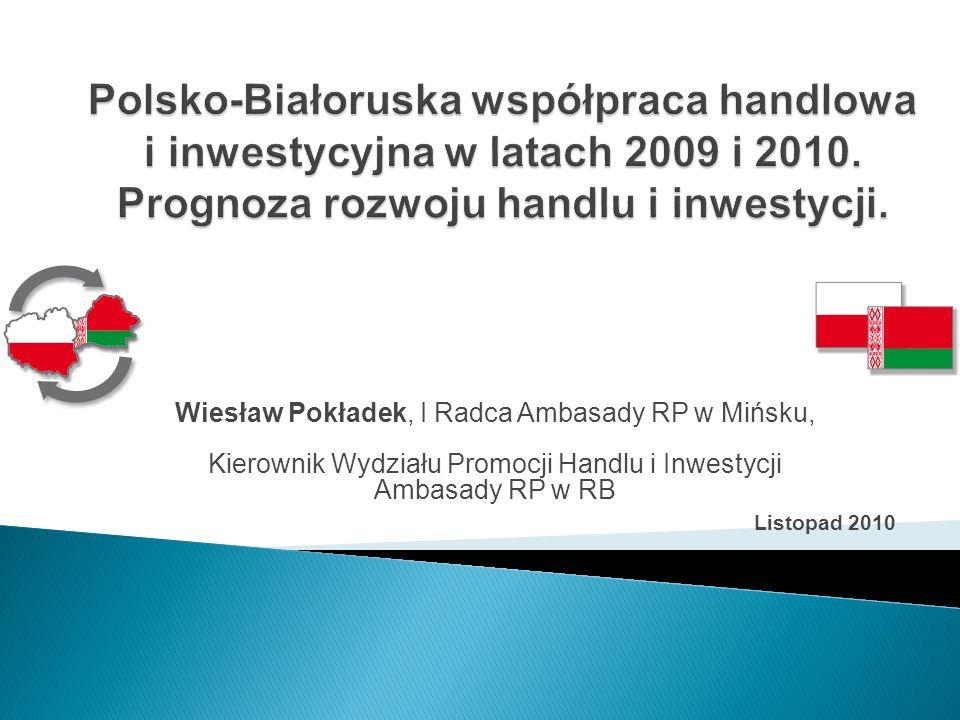 Wiesław Pokładek, I Radca Ambasady RP w Mińsku, Kierownik Wydziału Promocji Handlu i Inwestycji Ambasady RP w RB Listopad 2010