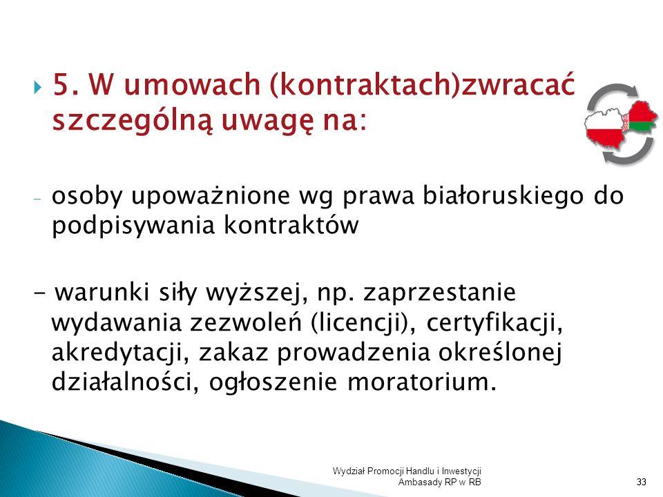 Wydział Promocji Handlu i Inwestycji Ambasady RP w RB33 5. W umowach (kontraktach)zwracać szczególną uwagę na: - osoby upoważnione wg prawa białoruski