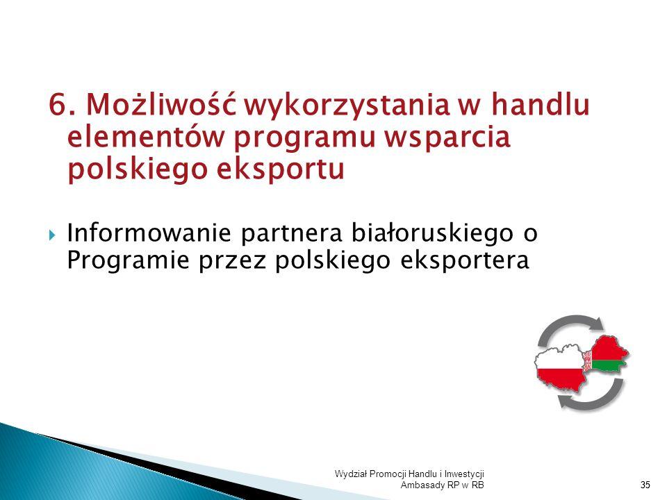 Wydział Promocji Handlu i Inwestycji Ambasady RP w RB35 6. Możliwość wykorzystania w handlu elementów programu wsparcia polskiego eksportu Informowani