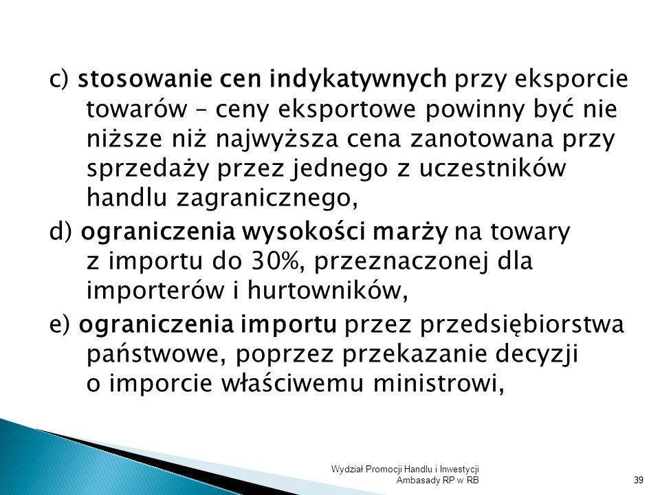 Wydział Promocji Handlu i Inwestycji Ambasady RP w RB39 c) stosowanie cen indykatywnych przy eksporcie towarów – ceny eksportowe powinny być nie niższ