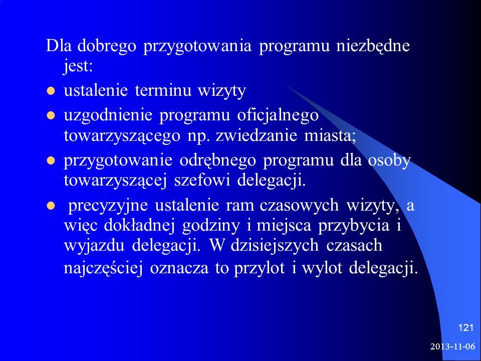 Dla dobrego przygotowania programu niezbędne jest: ustalenie terminu wizyty uzgodnienie programu oficjalnego towarzyszącego np. zwiedzanie miasta; prz