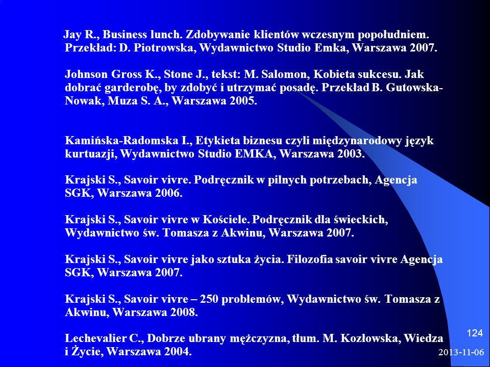 Jay R., Business lunch. Zdobywanie klientów wczesnym popołudniem. Przekład: D. Piotrowska, Wydawnictwo Studio Emka, Warszawa 2007. Johnson Gross K., S