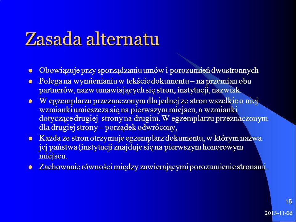 2013-11-06 15 Zasada alternatu Obowiązuje przy sporządzaniu umów i porozumień dwustronnych Polega na wymienianiu w tekście dokumentu – na przemian obu