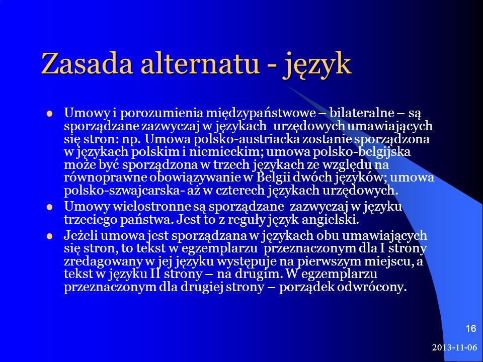 2013-11-06 16 Zasada alternatu - język Umowy i porozumienia międzypaństwowe – bilateralne – są sporządzane zazwyczaj w językach urzędowych umawiającyc