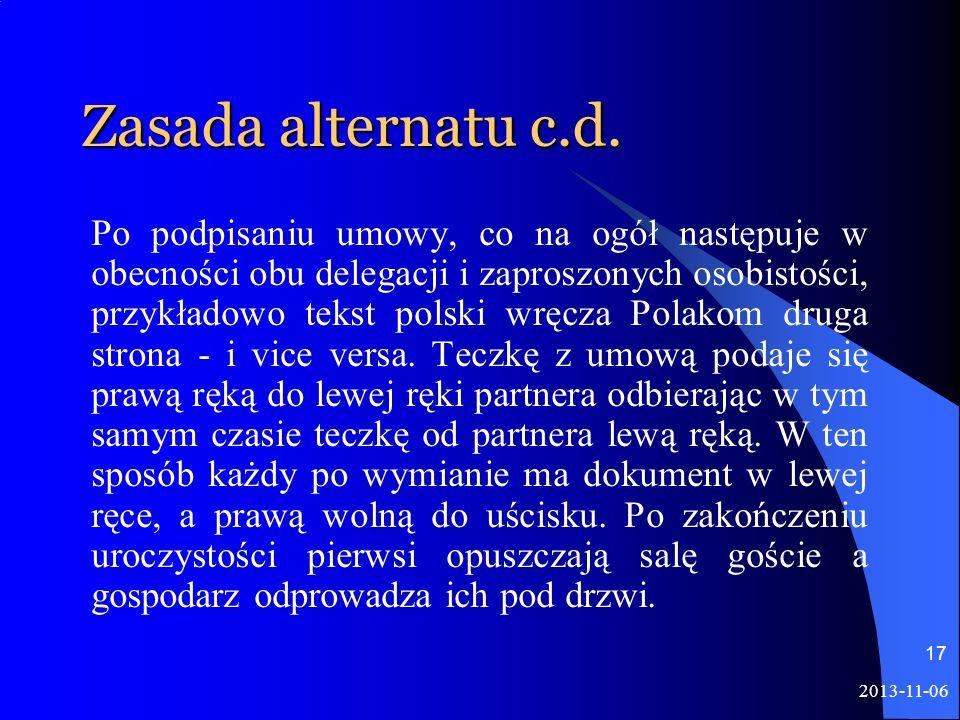 Zasada alternatu c.d. Po podpisaniu umowy, co na ogół następuje w obecności obu delegacji i zaproszonych osobistości, przykładowo tekst polski wręcza