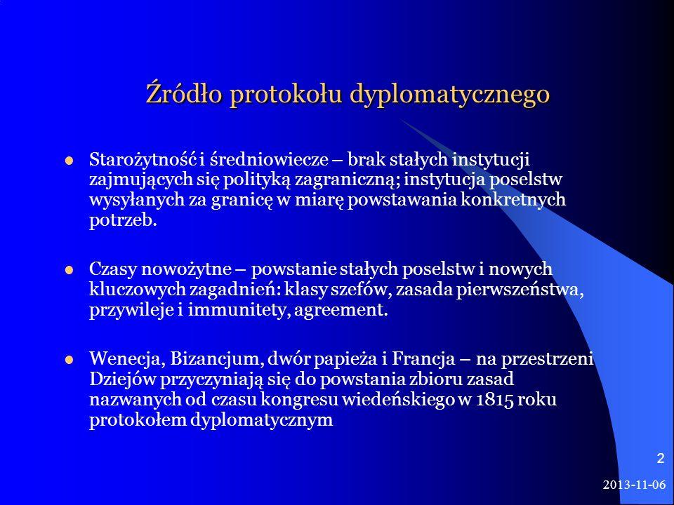 2013-11-06 2 Źródło protokołu dyplomatycznego Starożytność i średniowiecze – brak stałych instytucji zajmujących się polityką zagraniczną; instytucja