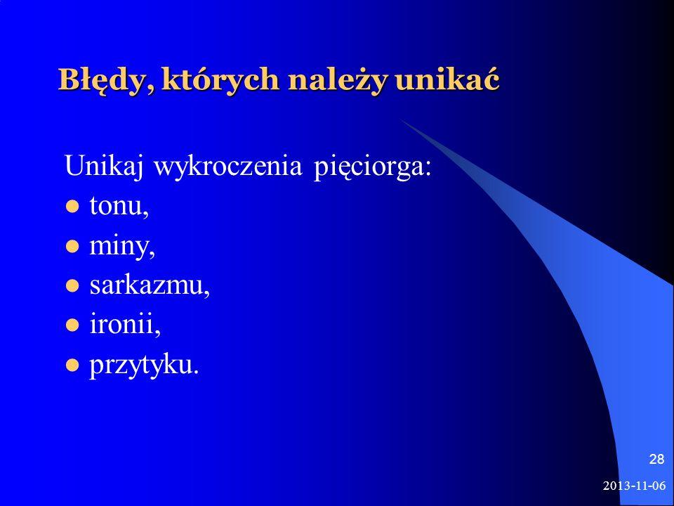 2013-11-06 28 Błędy, których należy unikać Unikaj wykroczenia pięciorga: tonu, miny, sarkazmu, ironii, przytyku.