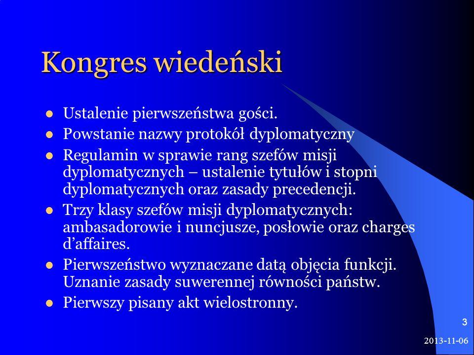 2013-11-06 3 Kongres wiedeński Ustalenie pierwszeństwa gości. Powstanie nazwy protokół dyplomatyczny Regulamin w sprawie rang szefów misji dyplomatycz