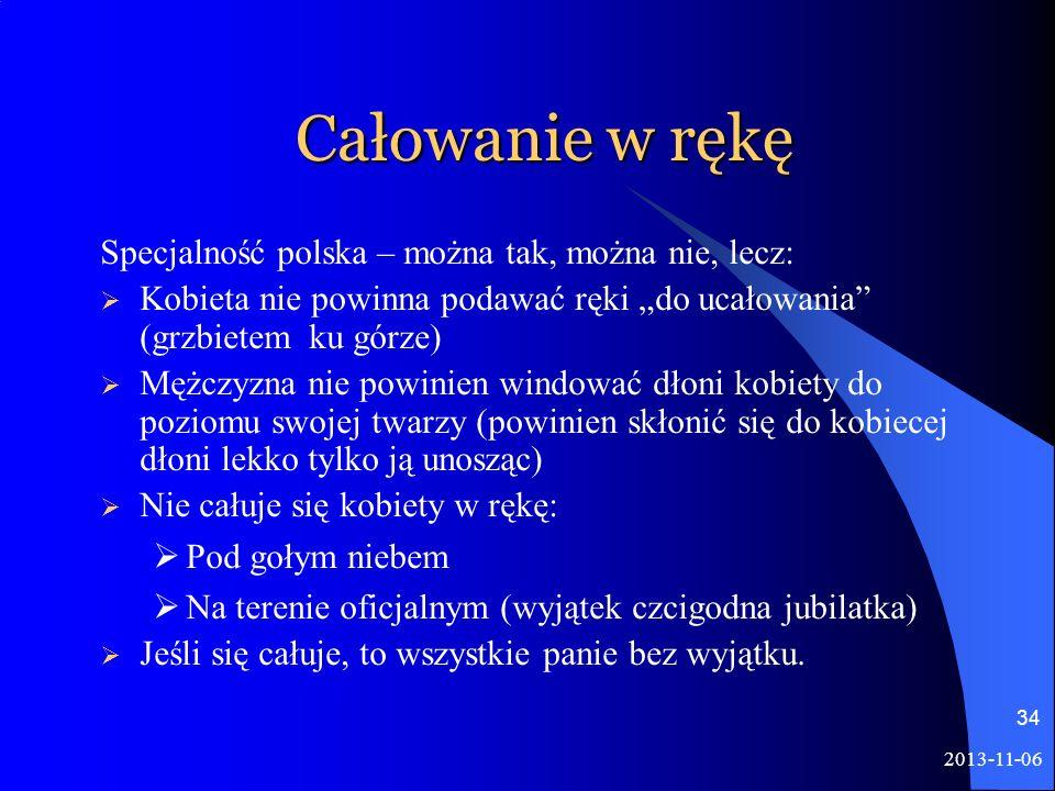 2013-11-06 34 Całowanie w rękę Specjalność polska – można tak, można nie, lecz: Kobieta nie powinna podawać ręki do ucałowania (grzbietem ku górze) Mę