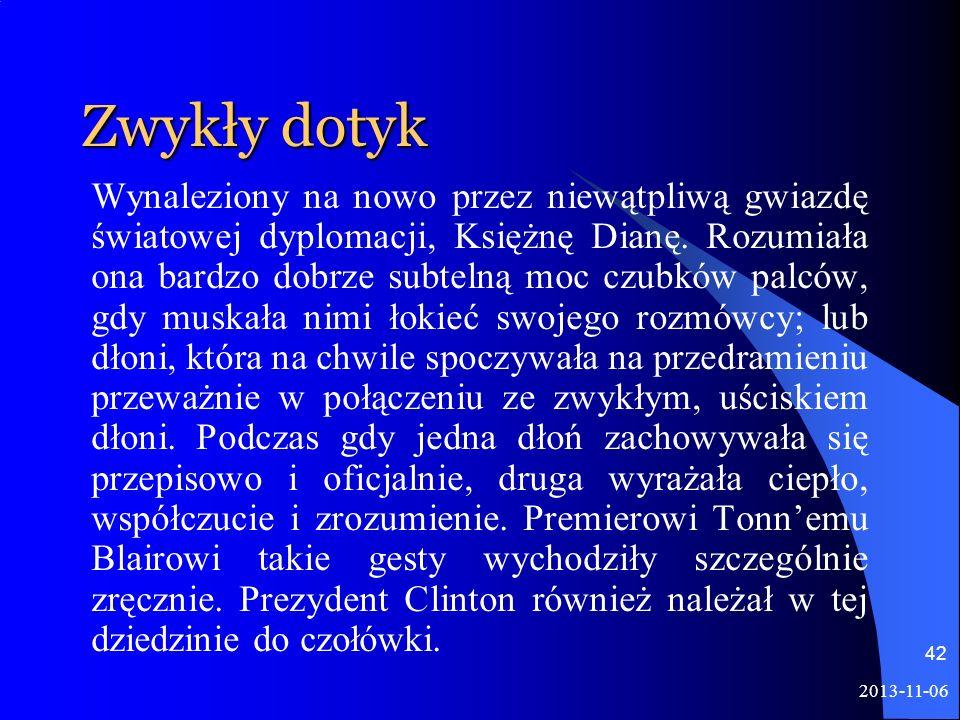 2013-11-06 42 Zwykły dotyk Wynaleziony na nowo przez niewątpliwą gwiazdę światowej dyplomacji, Księżnę Dianę. Rozumiała ona bardzo dobrze subtelną moc