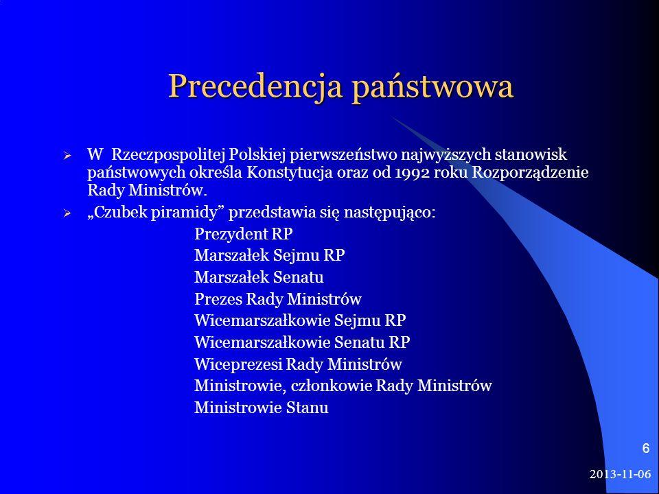 2013-11-06 6 Precedencja państwowa W Rzeczpospolitej Polskiej pierwszeństwo najwyższych stanowisk państwowych określa Konstytucja oraz od 1992 roku Ro
