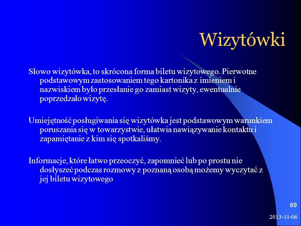 2013-11-06 69 Wizytówki Słowo wizytówka, to skrócona forma biletu wizytowego. Pierwotne podstawowym zastosowaniem tego kartonika z imieniem i nazwiski