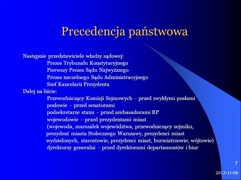 2013-11-06 7 Precedencja państwowa Następnie przedstawiciele władzy sądowej: Prezes Trybunału Konstytucyjnego Pierwszy Prezes Sądu Najwyższego Prezes