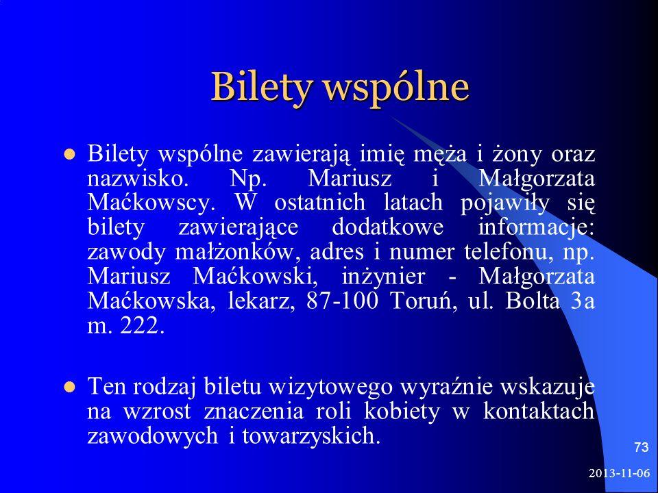 2013-11-06 73 Bilety wspólne Bilety wspólne zawierają imię męża i żony oraz nazwisko. Np. Mariusz i Małgorzata Maćkowscy. W ostatnich latach pojawiły