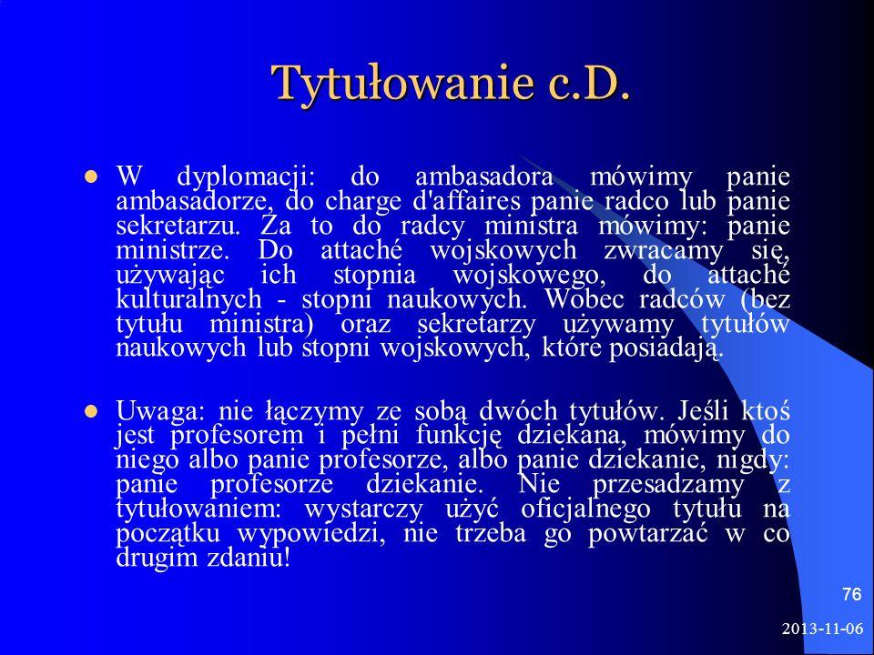 2013-11-06 76 Tytułowanie c.D. W dyplomacji: do ambasadora mówimy panie ambasadorze, do charge d'affaires panie radco lub panie sekretarzu. Za to do r
