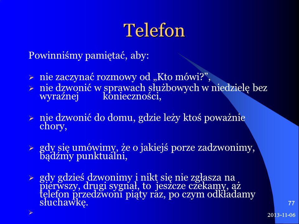 2013-11-06 77 Telefon Powinniśmy pamiętać, aby: nie zaczynać rozmowy od Kto mówi?, nie dzwonić w sprawach służbowych w niedzielę bez wyraźnej konieczn