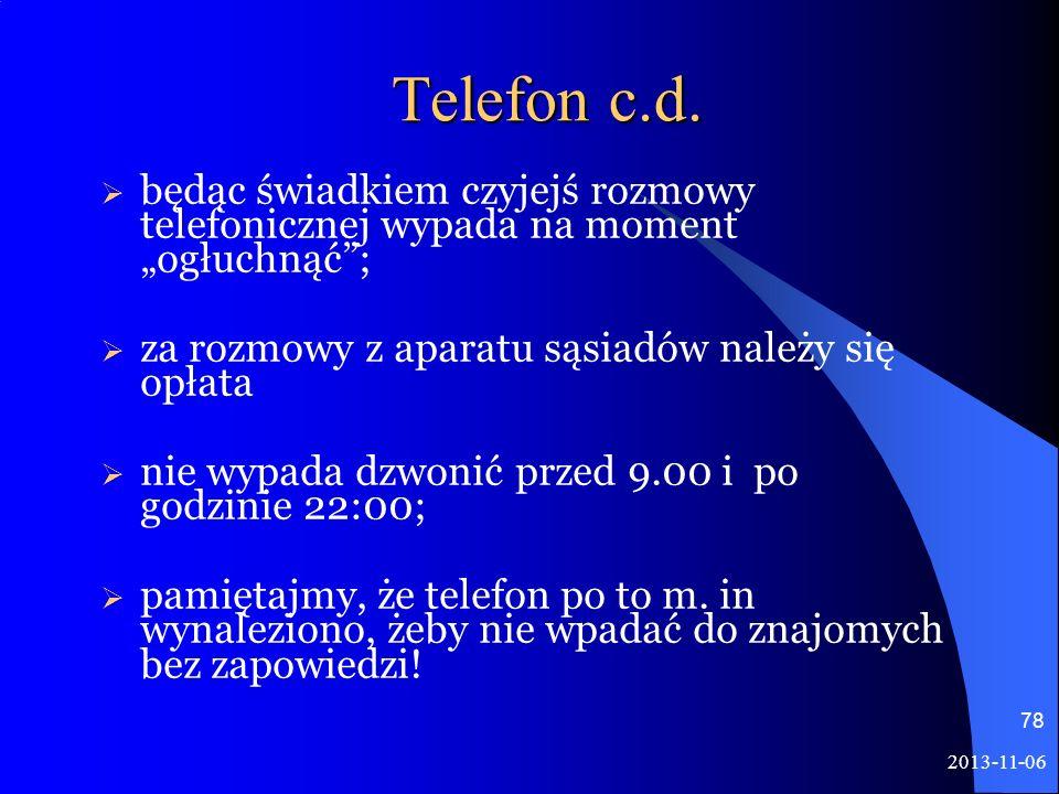 Telefon c.d. będąc świadkiem czyjejś rozmowy telefonicznej wypada na moment ogłuchnąć; za rozmowy z aparatu sąsiadów należy się opłata nie wypada dzwo
