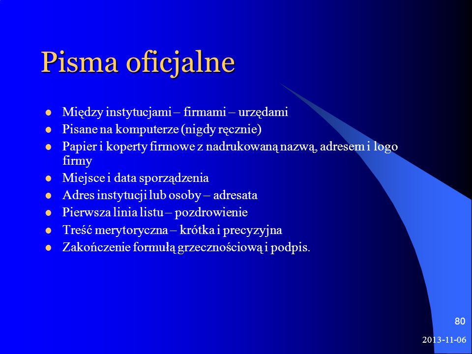 2013-11-06 80 Pisma oficjalne Między instytucjami – firmami – urzędami Pisane na komputerze (nigdy ręcznie) Papier i koperty firmowe z nadrukowaną naz