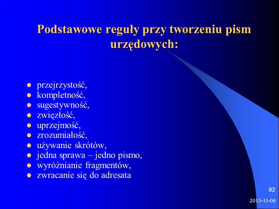 2013-11-06 82 Podstawowe reguły przy tworzeniu pism urzędowych: przejrzystość, kompletność, sugestywność, zwięzłość, uprzejmość, zrozumiałość, używani