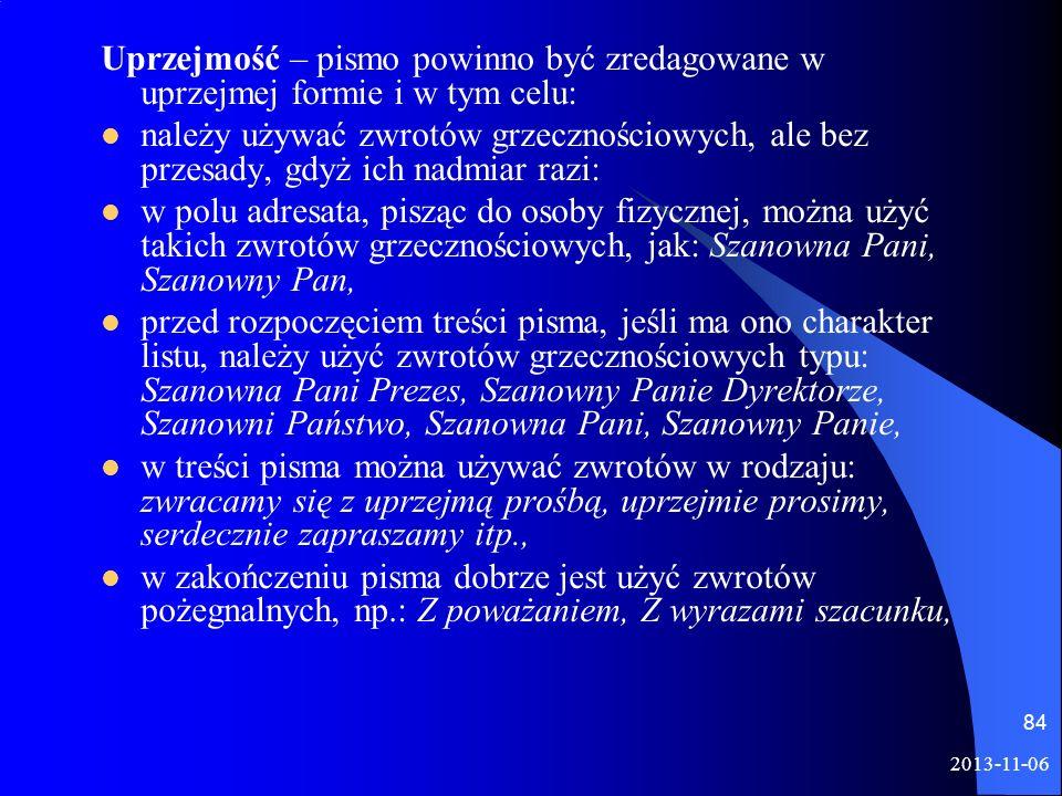 2013-11-06 84 Uprzejmość – pismo powinno być zredagowane w uprzejmej formie i w tym celu: należy używać zwrotów grzecznościowych, ale bez przesady, gd