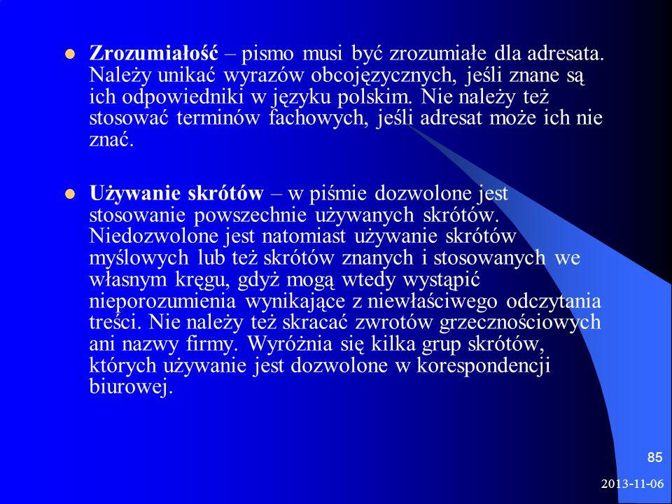 2013-11-06 85 Zrozumiałość – pismo musi być zrozumiałe dla adresata. Należy unikać wyrazów obcojęzycznych, jeśli znane są ich odpowiedniki w języku po